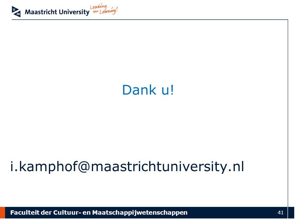 Faculteit der Cultuur- en Maatschappijwetenschappen 41 Dank u! i.kamphof@maastrichtuniversity.nl