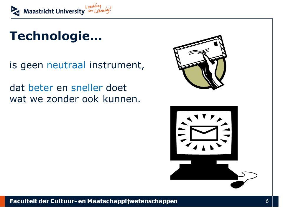 Faculteit der Cultuur- en Maatschappijwetenschappen 6 Technologie… is geen neutraal instrument, dat beter en sneller doet wat we zonder ook kunnen.