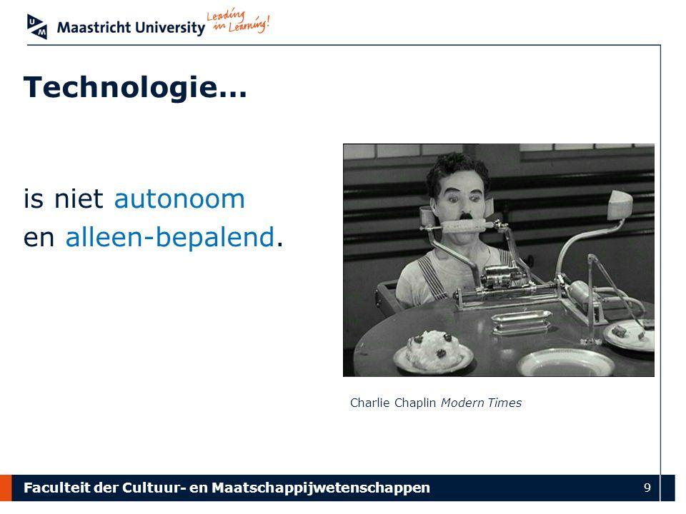 Faculteit der Cultuur- en Maatschappijwetenschappen 9 Technologie… is niet autonoom en alleen-bepalend.
