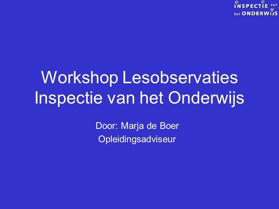 Workshop Lesobservaties Inspectie van het Onderwijs Door: Marja de Boer Opleidingsadviseur