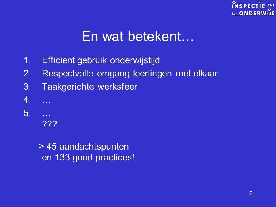 8 1.Efficiënt gebruik onderwijstijd 2.Respectvolle omgang leerlingen met elkaar 3.Taakgerichte werksfeer 4.… 5.… ??.