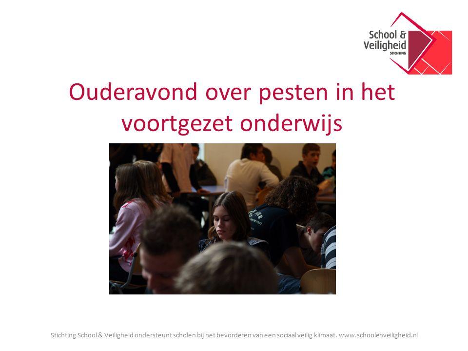 Stichting School & Veiligheid ondersteunt scholen bij het bevorderen van een sociaal veilig klimaat. www.schoolenveiligheid.nl Ouderavond over pesten