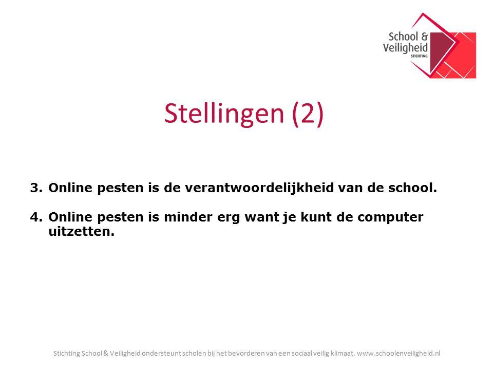 Stellingen (2) 3.Online pesten is de verantwoordelijkheid van de school. 4.Online pesten is minder erg want je kunt de computer uitzetten. Stichting S