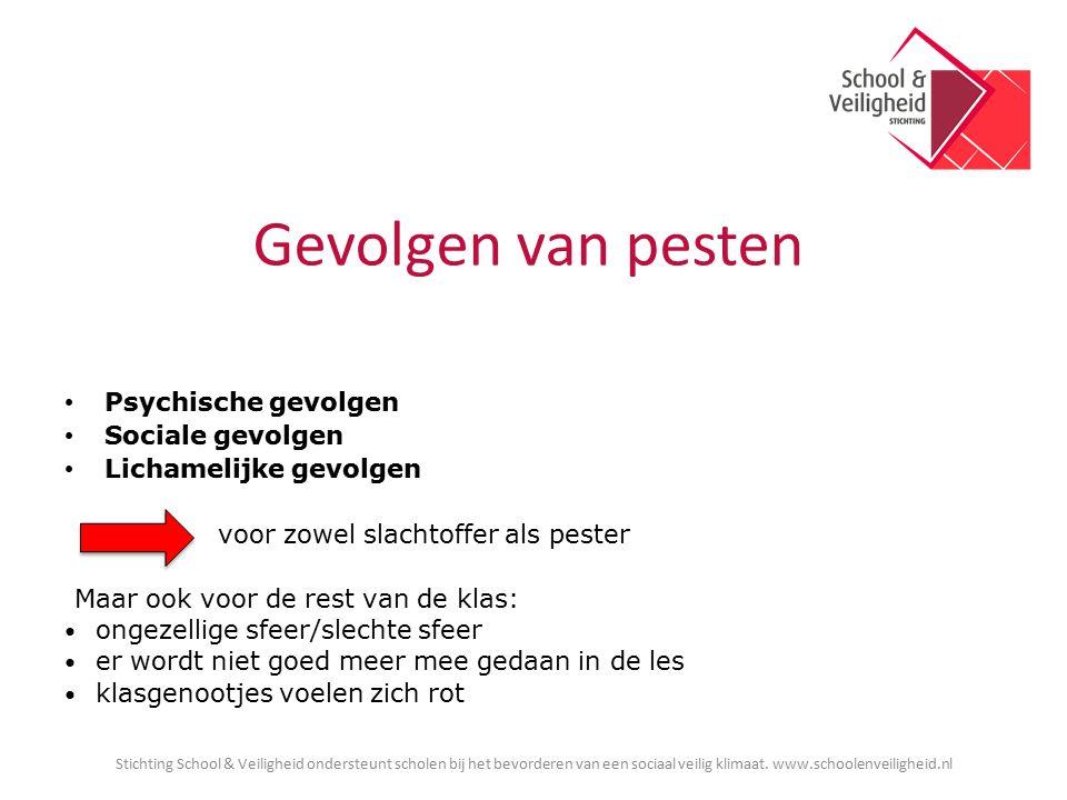 Gevolgen van pesten Stichting School & Veiligheid ondersteunt scholen bij het bevorderen van een sociaal veilig klimaat. www.schoolenveiligheid.nl