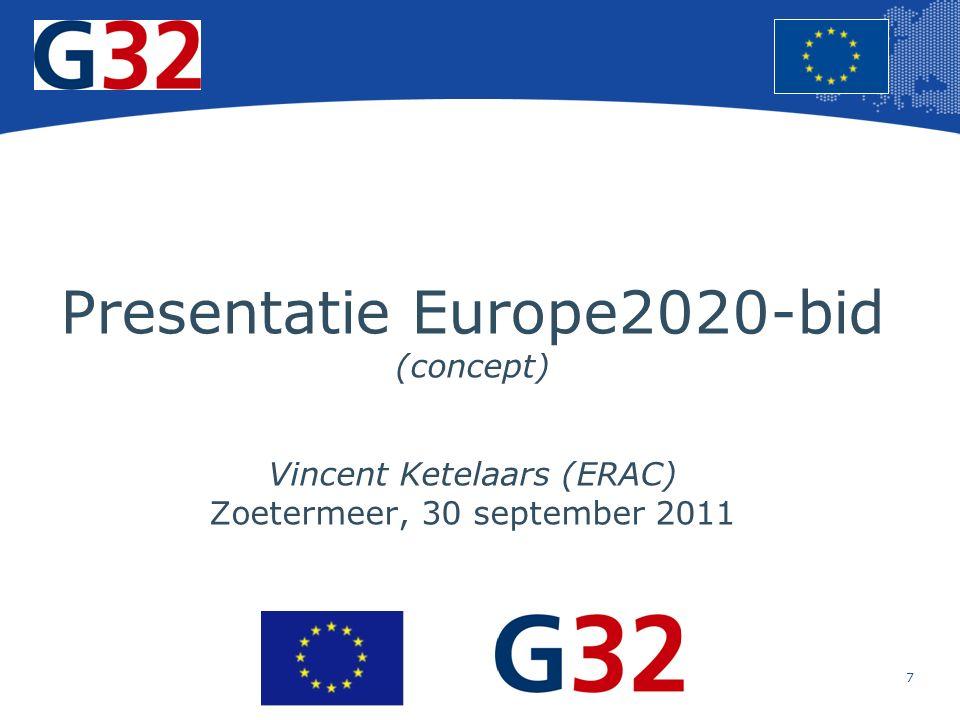 7 Europese Unie Regionaal Beleid – Werkgelegenheid, sociale zaken en insluiting Presentatie Europe2020-bid (concept) Vincent Ketelaars (ERAC) Zoetermeer, 30 september 2011