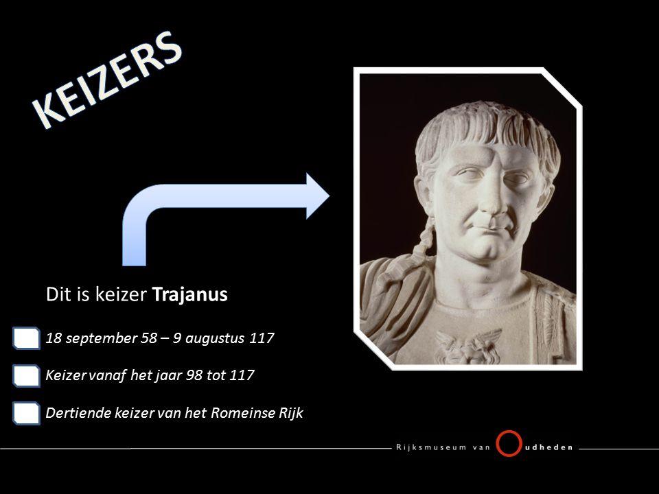 Dit is keizer Trajanus 18 september 58 – 9 augustus 117 Keizer vanaf het jaar 98 tot 117 Dertiende keizer van het Romeinse Rijk