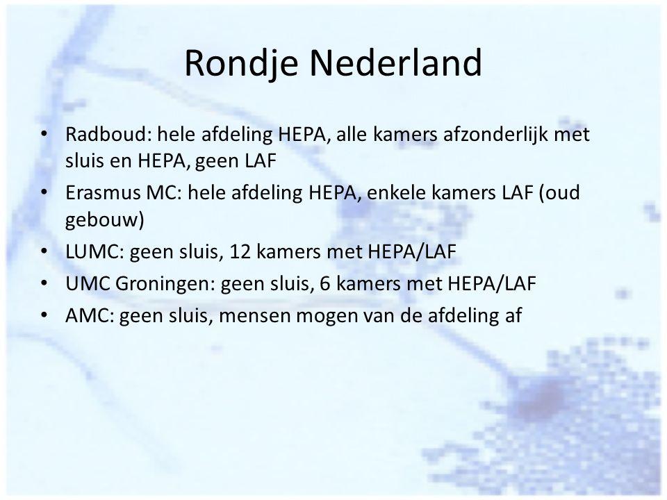 Rondje Nederland Radboud: hele afdeling HEPA, alle kamers afzonderlijk met sluis en HEPA, geen LAF Erasmus MC: hele afdeling HEPA, enkele kamers LAF (
