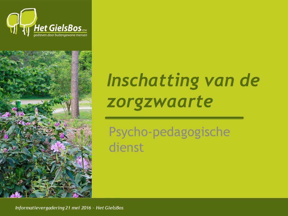 Informatievergadering 21 mei 2016 – Het GielsBos Inschatting van de zorgzwaarte Psycho-pedagogische dienst