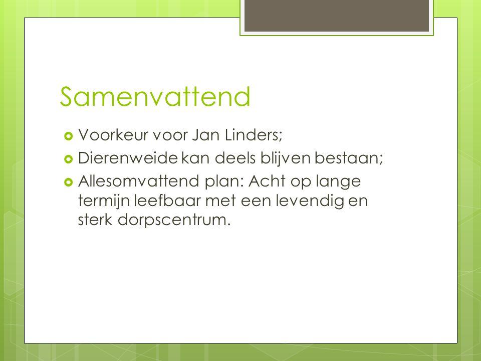 Samenvattend  Voorkeur voor Jan Linders;  Dierenweide kan deels blijven bestaan;  Allesomvattend plan: Acht op lange termijn leefbaar met een levendig en sterk dorpscentrum.