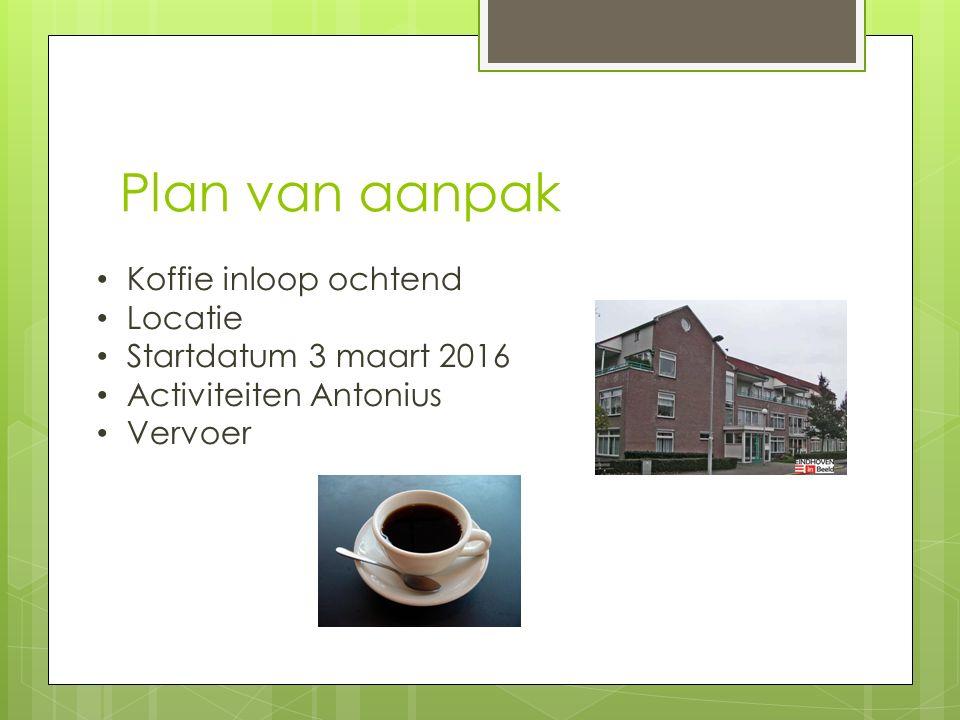 Plan van aanpak Koffie inloop ochtend Locatie Startdatum 3 maart 2016 Activiteiten Antonius Vervoer