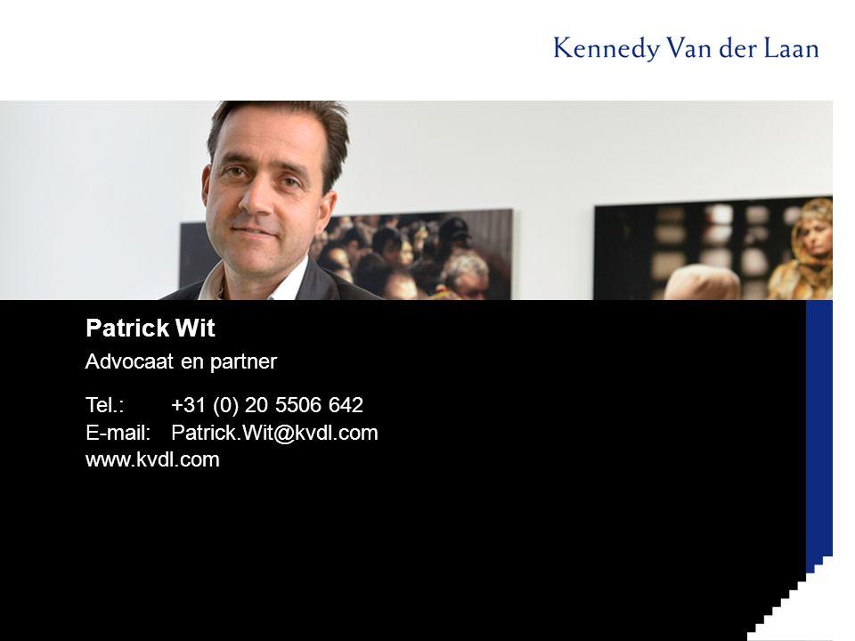 Patrick Wit Advocaat en partner Tel.: +31 (0) 20 5506 642 E-mail:Patrick.Wit@kvdl.com www.kvdl.com