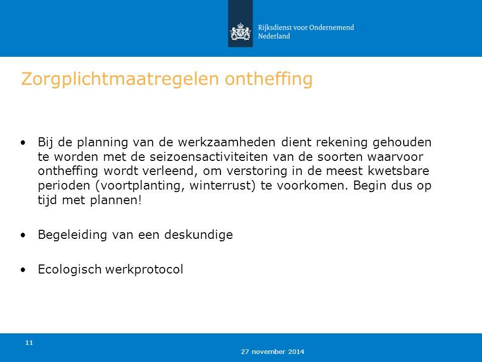 27 november 2014 11 Zorgplichtmaatregelen ontheffing Bij de planning van de werkzaamheden dient rekening gehouden te worden met de seizoensactiviteite