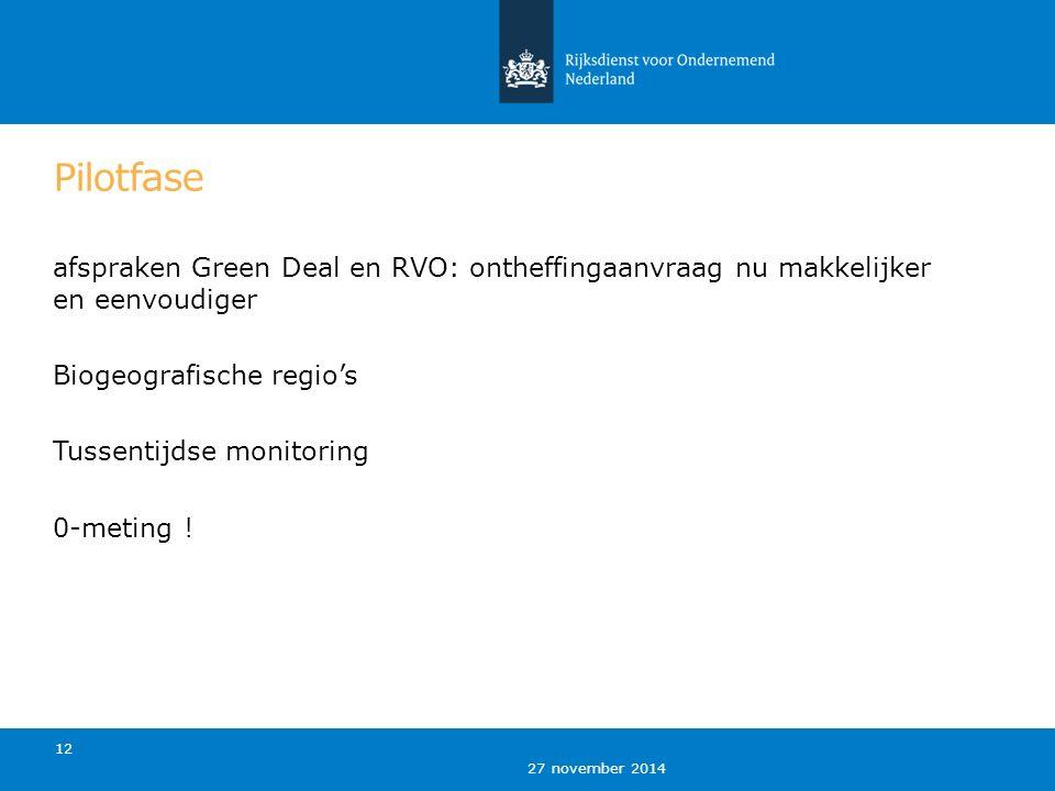 27 november 2014 Pilotfase afspraken Green Deal en RVO: ontheffingaanvraag nu makkelijker en eenvoudiger Biogeografische regio's Tussentijdse monitoring 0-meting .