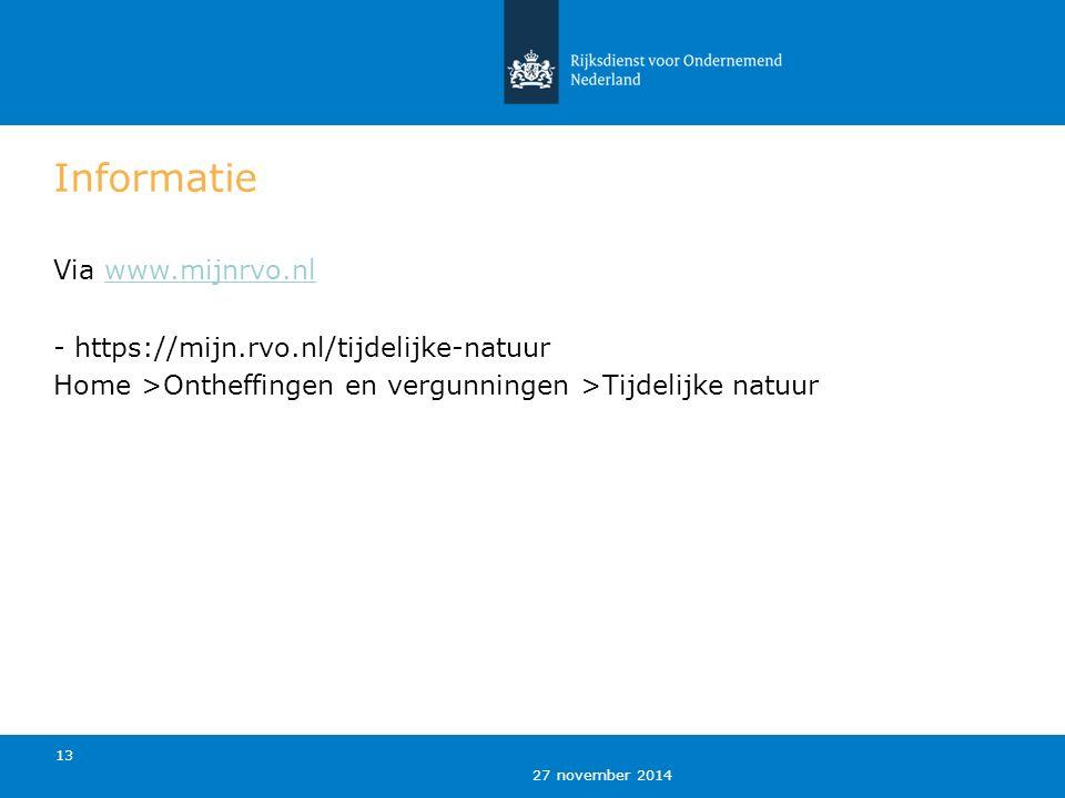 27 november 2014 13 Informatie Via www.mijnrvo.nlwww.mijnrvo.nl - https://mijn.rvo.nl/tijdelijke-natuur Home >Ontheffingen en vergunningen >Tijdelijke natuur