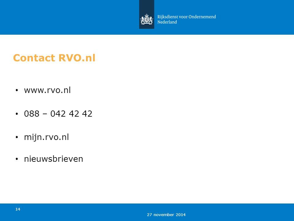 27 november 2014 14 Contact RVO.nl www.rvo.nl 088 – 042 42 42 mijn.rvo.nl nieuwsbrieven