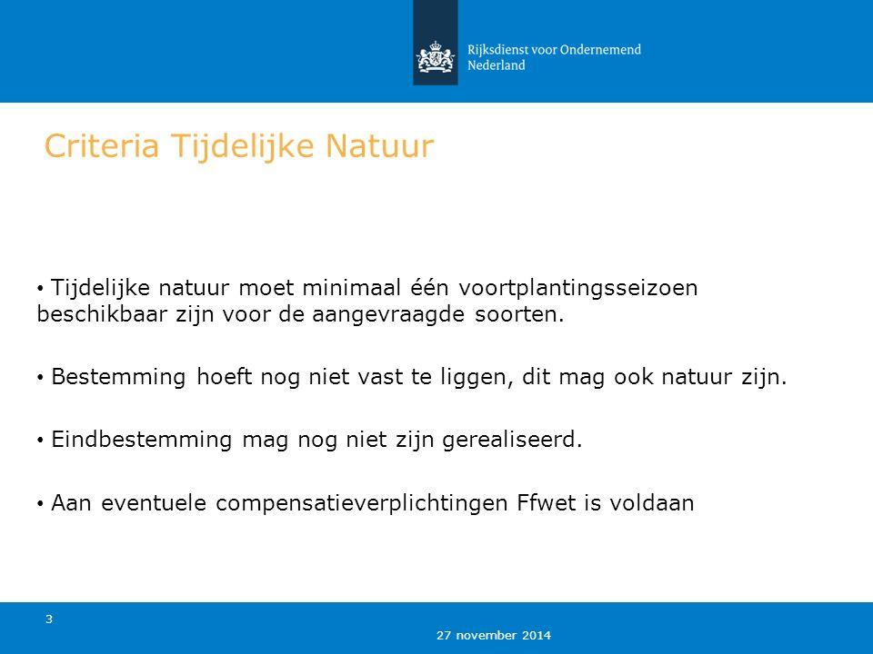 27 november 2014 3 Criteria Tijdelijke Natuur Tijdelijke natuur moet minimaal één voortplantingsseizoen beschikbaar zijn voor de aangevraagde soorten.