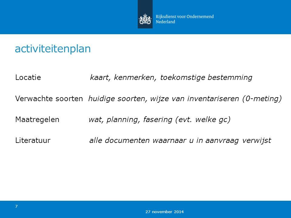 27 november 2014 activiteitenplan Locatie kaart, kenmerken, toekomstige bestemming Verwachte soorten huidige soorten, wijze van inventariseren (0-meting) Maatregelen wat, planning, fasering (evt.