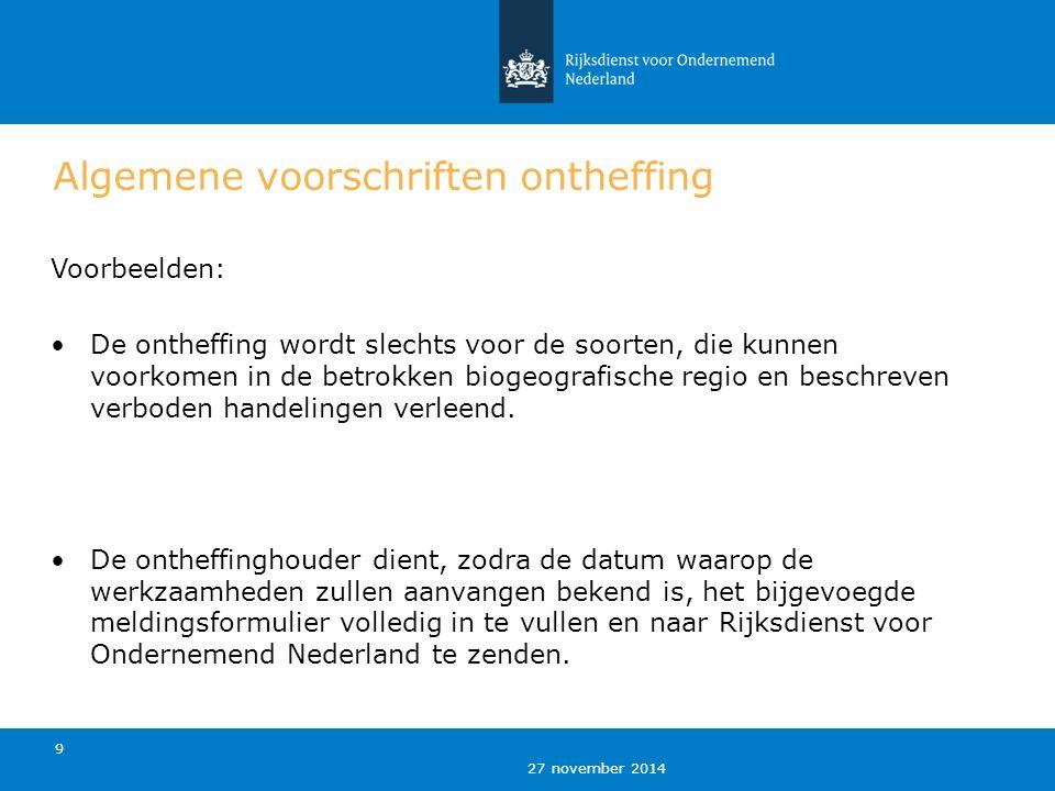 27 november 2014 9 Algemene voorschriften ontheffing Voorbeelden: De ontheffing wordt slechts voor de soorten, die kunnen voorkomen in de betrokken biogeografische regio en beschreven verboden handelingen verleend.