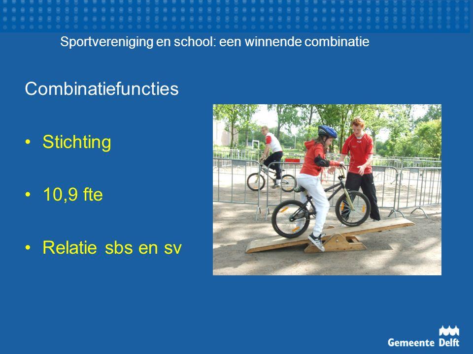 Sportvereniging en school: een winnende combinatie Combinatiefuncties Stichting 10,9 fte Relatie sbs en sv