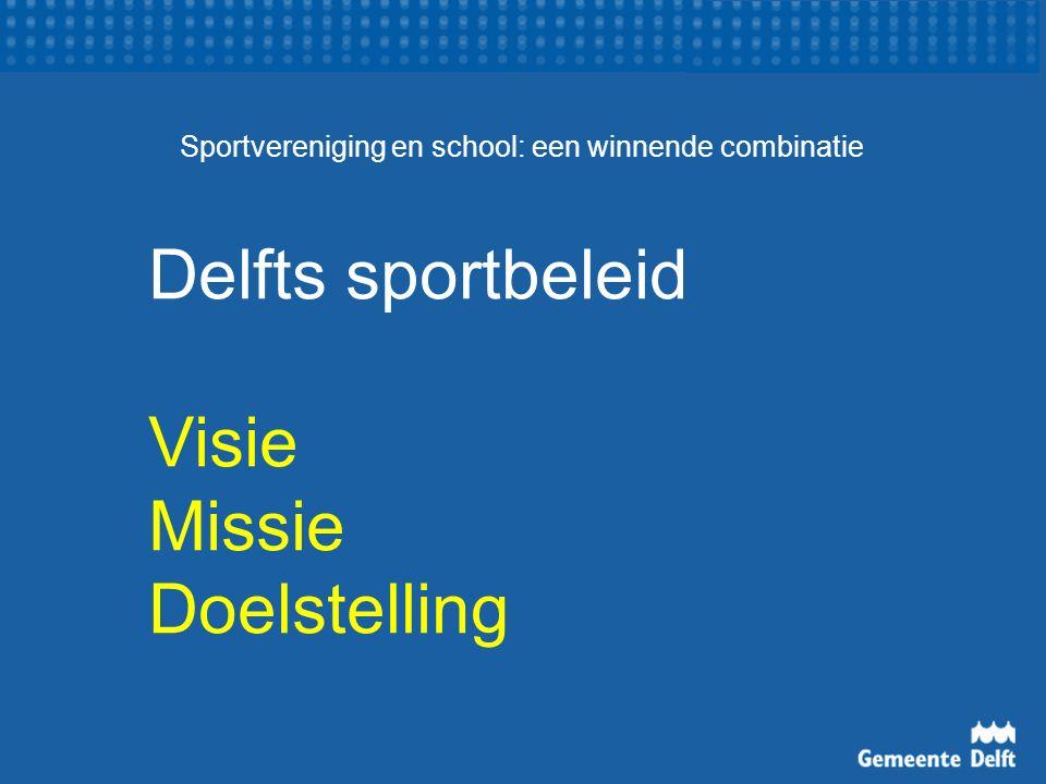 Sportvereniging en school: een winnende combinatie Delfts sportbeleid Visie Missie Doelstelling