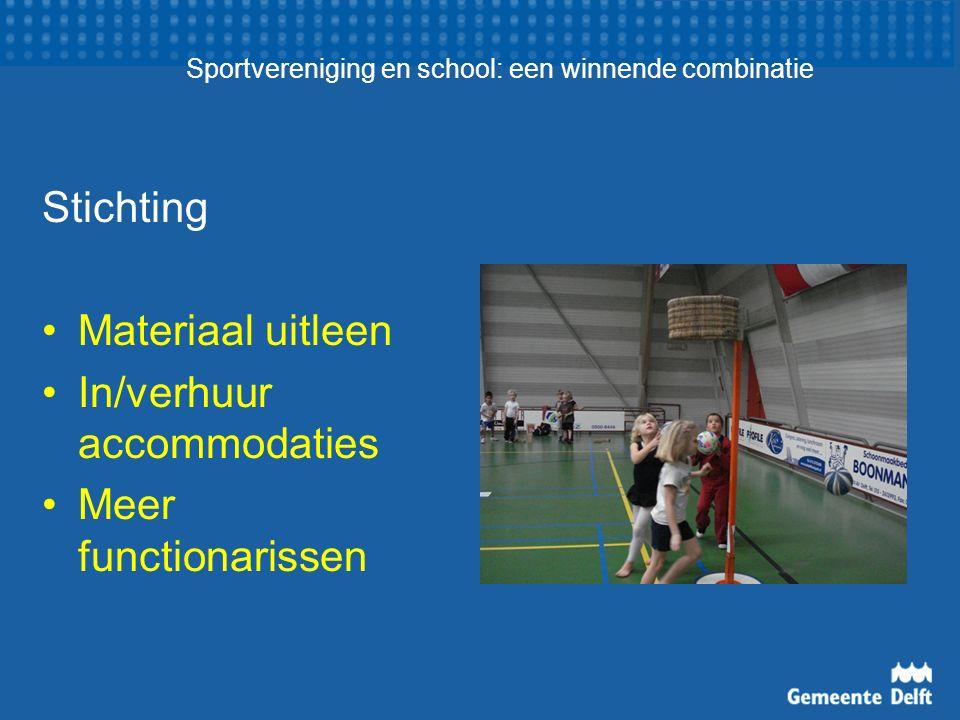 Sportvereniging en school: een winnende combinatie Stichting Materiaal uitleen In/verhuur accommodaties Meer functionarissen