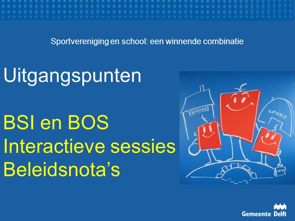 Sportvereniging en school: een winnende combinatie Uitgangspunten BSI en BOS Interactieve sessies Beleidsnota's
