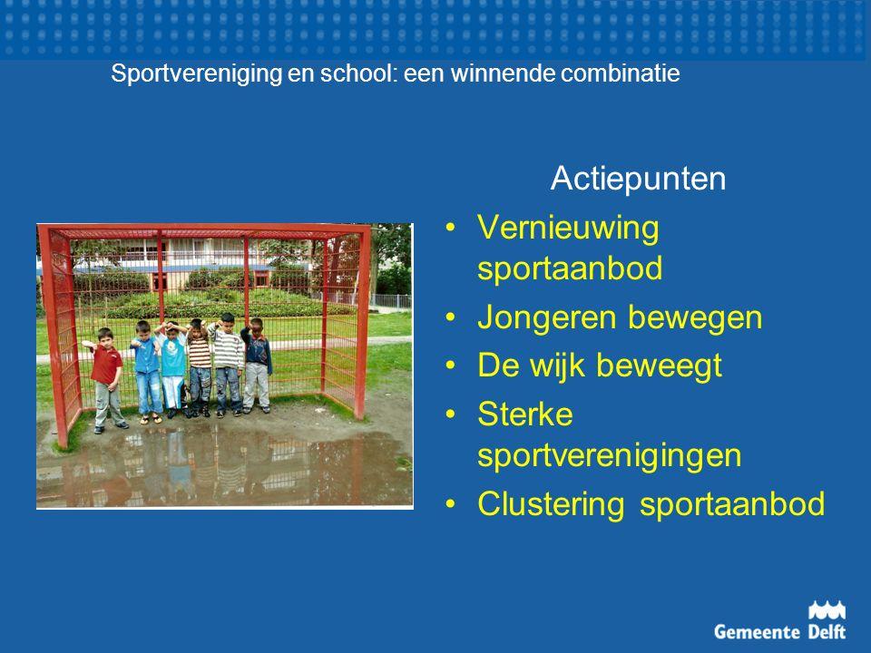 Sportvereniging en school: een winnende combinatie Actiepunten Vernieuwing sportaanbod Jongeren bewegen De wijk beweegt Sterke sportverenigingen Clust