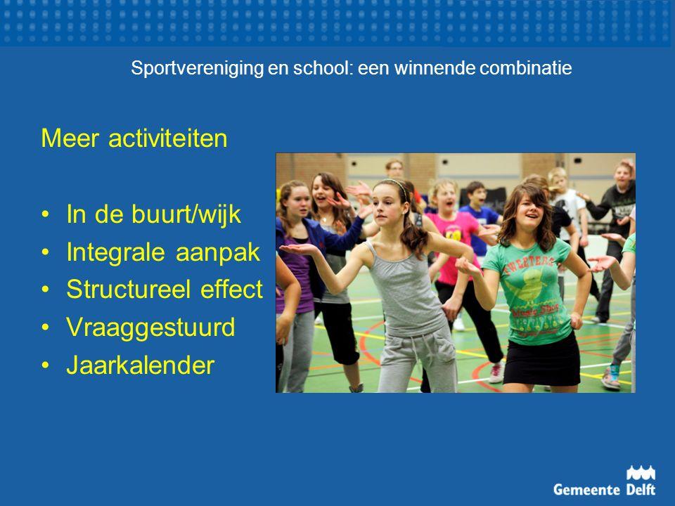Sportvereniging en school: een winnende combinatie Meer activiteiten In de buurt/wijk Integrale aanpak Structureel effect Vraaggestuurd Jaarkalender