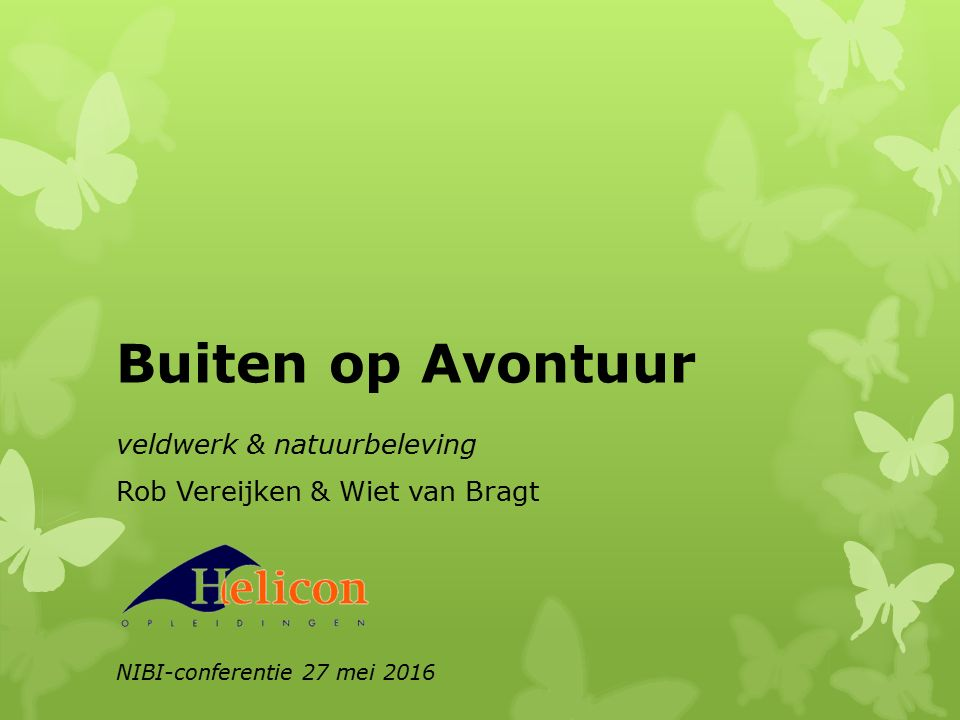 Buiten op Avontuur veldwerk & natuurbeleving Rob Vereijken & Wiet van Bragt NIBI-conferentie 27 mei 2016