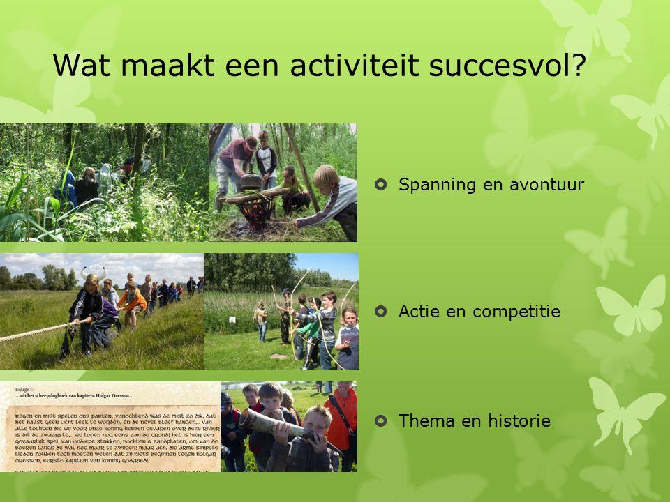 Wat maakt een activiteit succesvol?  Spanning en avontuur  Actie en competitie  Thema en historie