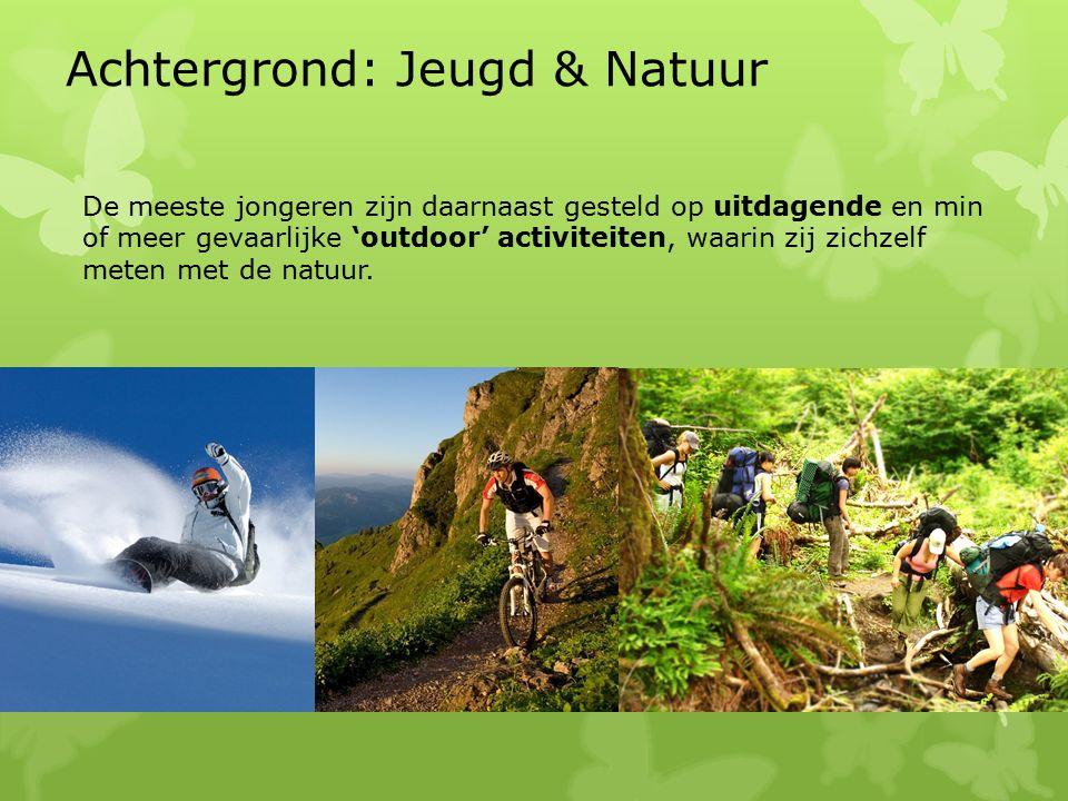 De meeste jongeren zijn daarnaast gesteld op uitdagende en min of meer gevaarlijke 'outdoor' activiteiten, waarin zij zichzelf meten met de natuur.