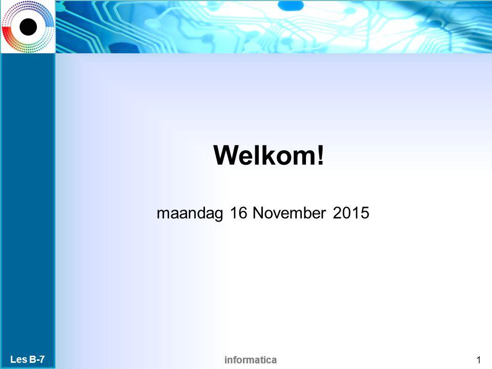 informatica Welkom! maandag 16 November 2015 1 Les B-7