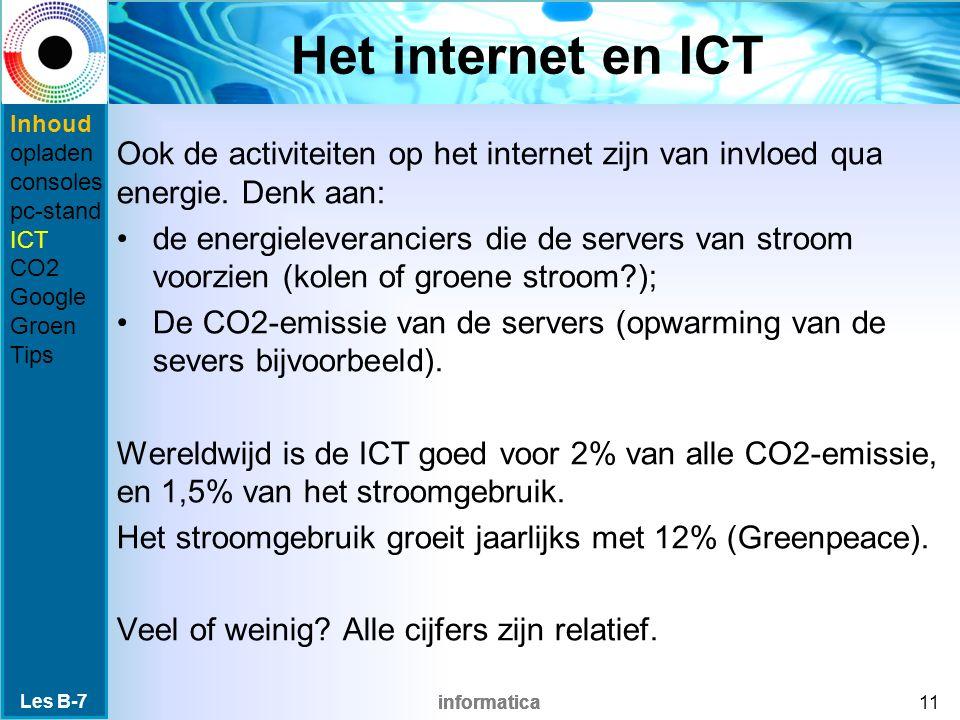 informatica Het internet en ICT Ook de activiteiten op het internet zijn van invloed qua energie. Denk aan: de energieleveranciers die de servers van