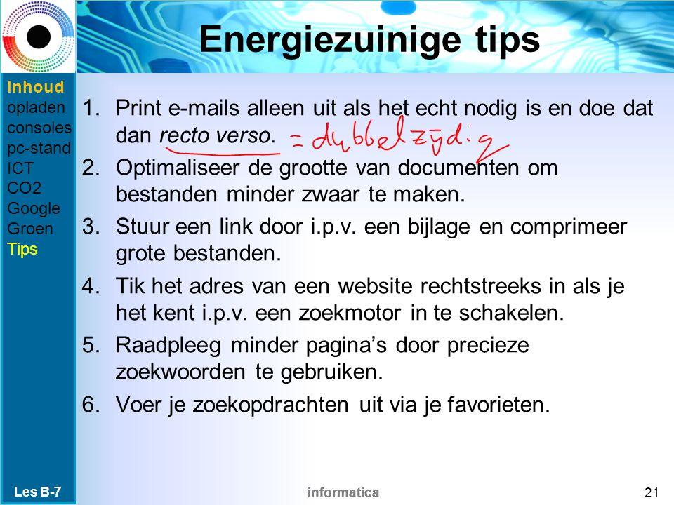 informatica Energiezuinige tips 1.Print e-mails alleen uit als het echt nodig is en doe dat dan recto verso. 2.Optimaliseer de grootte van documenten