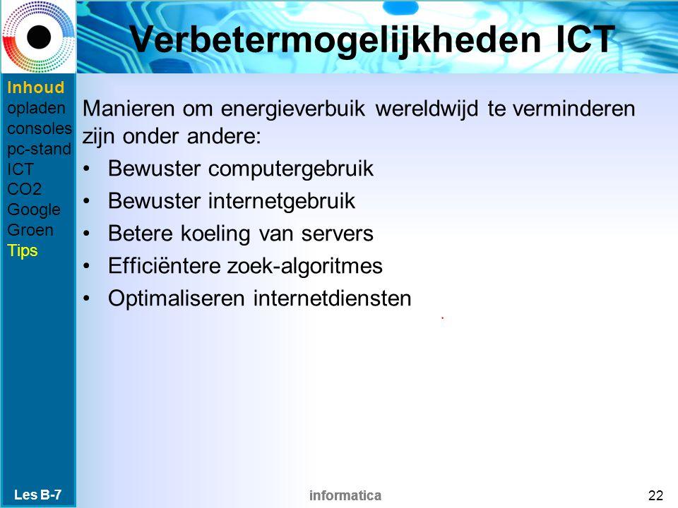 informatica Verbetermogelijkheden ICT Manieren om energieverbuik wereldwijd te verminderen zijn onder andere: Bewuster computergebruik Bewuster intern