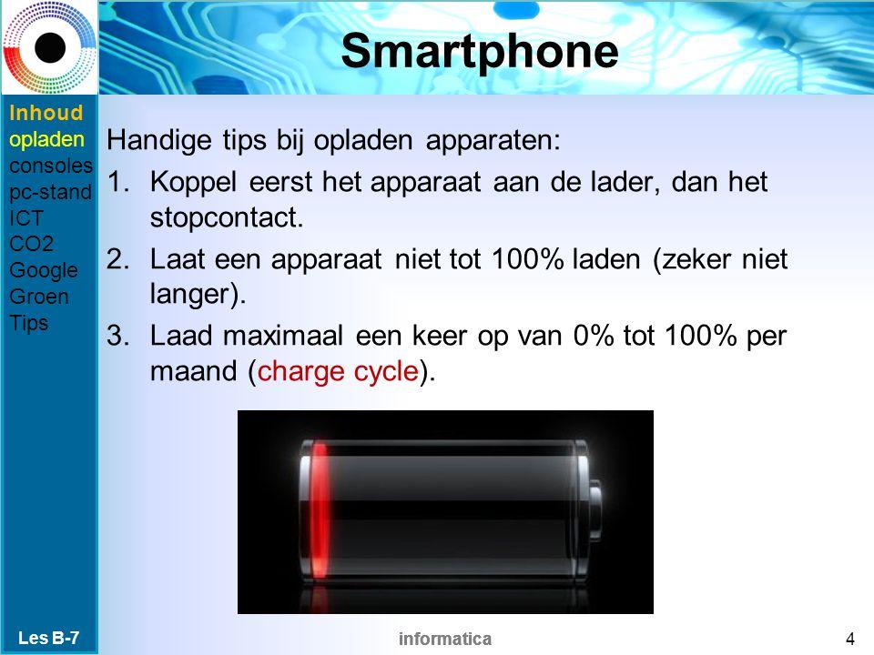 informatica Smartphone Handige tips bij opladen apparaten: 1.Koppel eerst het apparaat aan de lader, dan het stopcontact. 2.Laat een apparaat niet tot