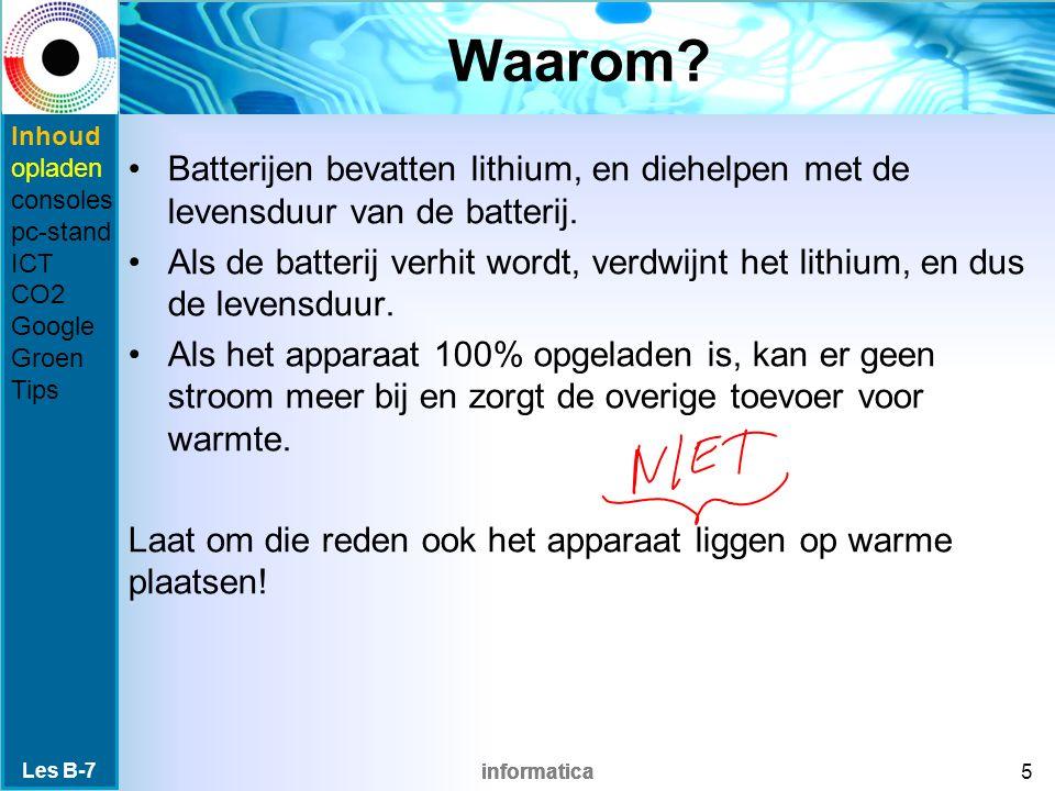 informatica Waarom? Batterijen bevatten lithium, en diehelpen met de levensduur van de batterij. Als de batterij verhit wordt, verdwijnt het lithium,