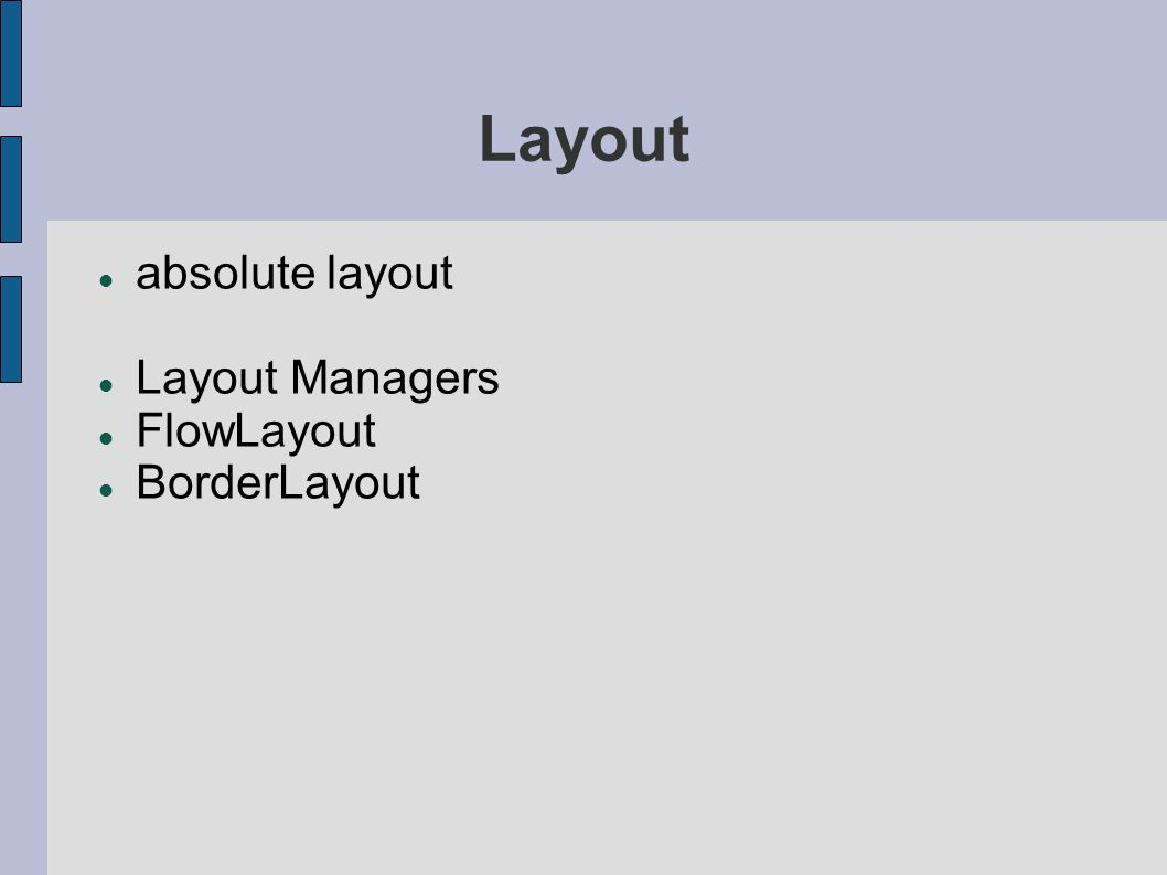 Layout absolute layout Layout Managers FlowLayout BorderLayout