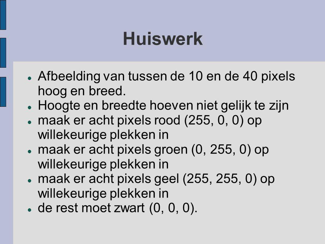 Huiswerk Afbeelding van tussen de 10 en de 40 pixels hoog en breed. Hoogte en breedte hoeven niet gelijk te zijn maak er acht pixels rood (255, 0, 0)