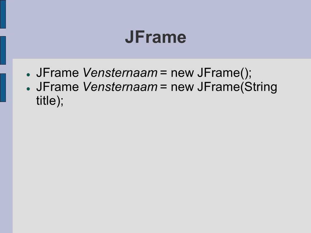 Knoppen JButton Knopnaam = new JButton(String text) ;.setText(String text);.setEnabled(boolean e);.setVisible(boolean v);.addActionListener(ActionListener al);