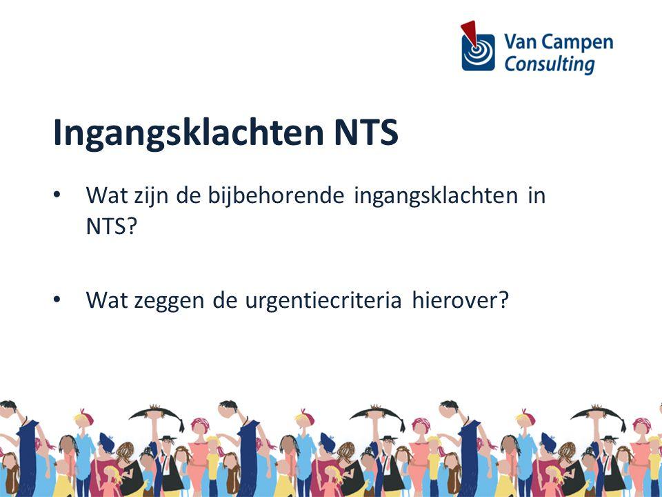 Ingangsklachten NTS Wat zijn de bijbehorende ingangsklachten in NTS.