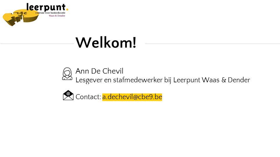 Ann De Chevil Lesgever en stafmedewerker bij Leerpunt Waas & Dender Contact: a.dechevil@cbe9.be Welkom!