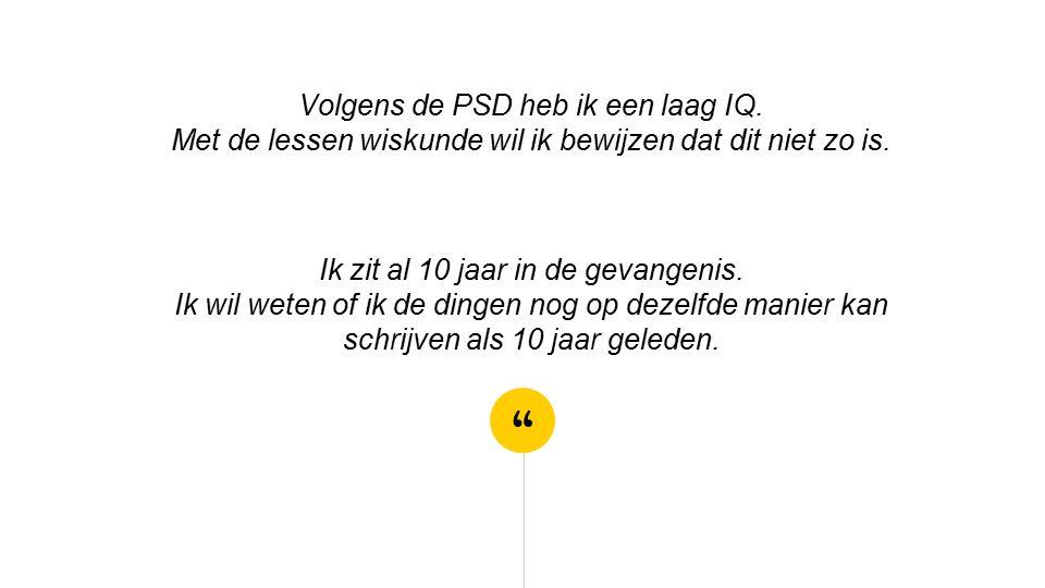 Volgens de PSD heb ik een laag IQ. Met de lessen wiskunde wil ik bewijzen dat dit niet zo is.