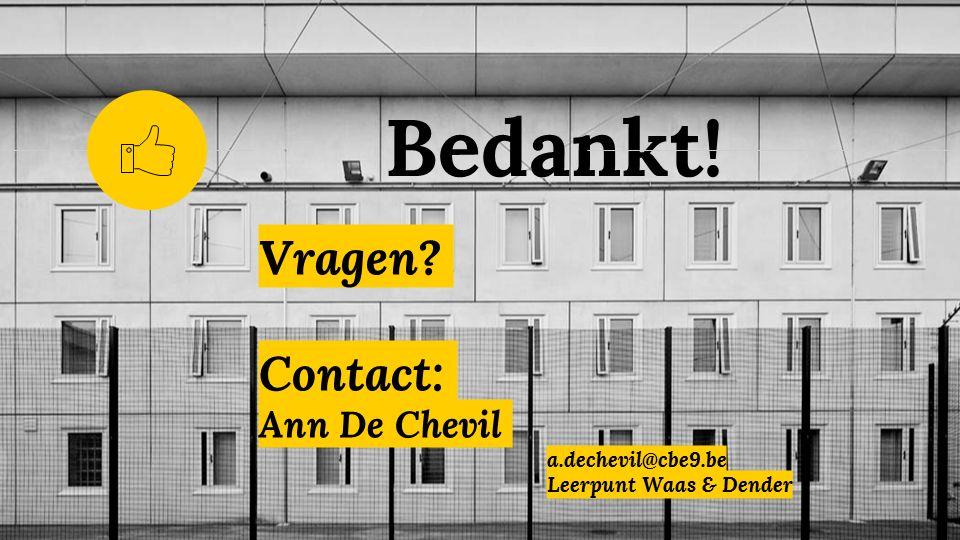 Vragen Contact: Ann De Chevil a.dechevil@cbe9.be Leerpunt Waas & Dender Bedankt!