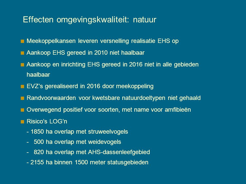 Effecten omgevingskwaliteit: natuur Meekoppelkansen leveren versnelling realisatie EHS op Aankoop EHS gereed in 2010 niet haalbaar Aankoop en inrichti