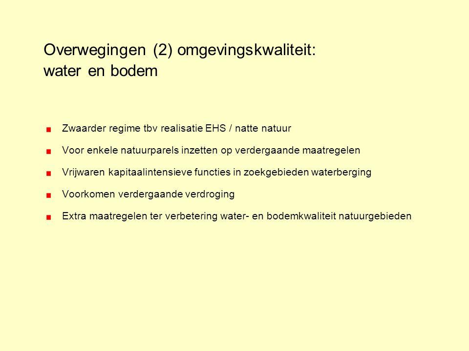 Overwegingen (2) omgevingskwaliteit: water en bodem Zwaarder regime tbv realisatie EHS / natte natuur Voor enkele natuurparels inzetten op verdergaand