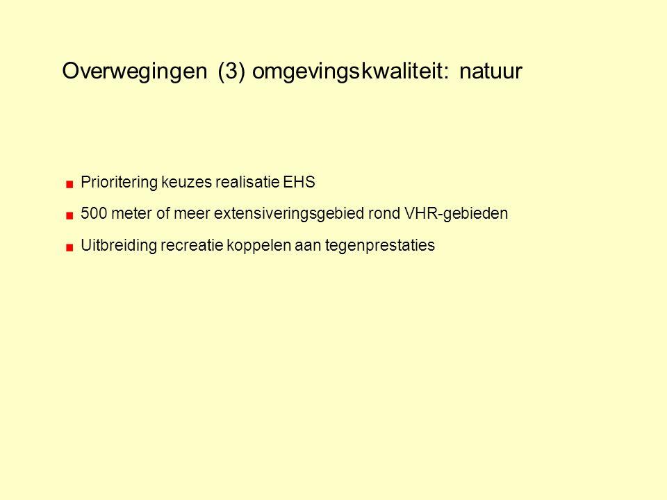 Overwegingen (3) omgevingskwaliteit: natuur Prioritering keuzes realisatie EHS 500 meter of meer extensiveringsgebied rond VHR-gebieden Uitbreiding recreatie koppelen aan tegenprestaties
