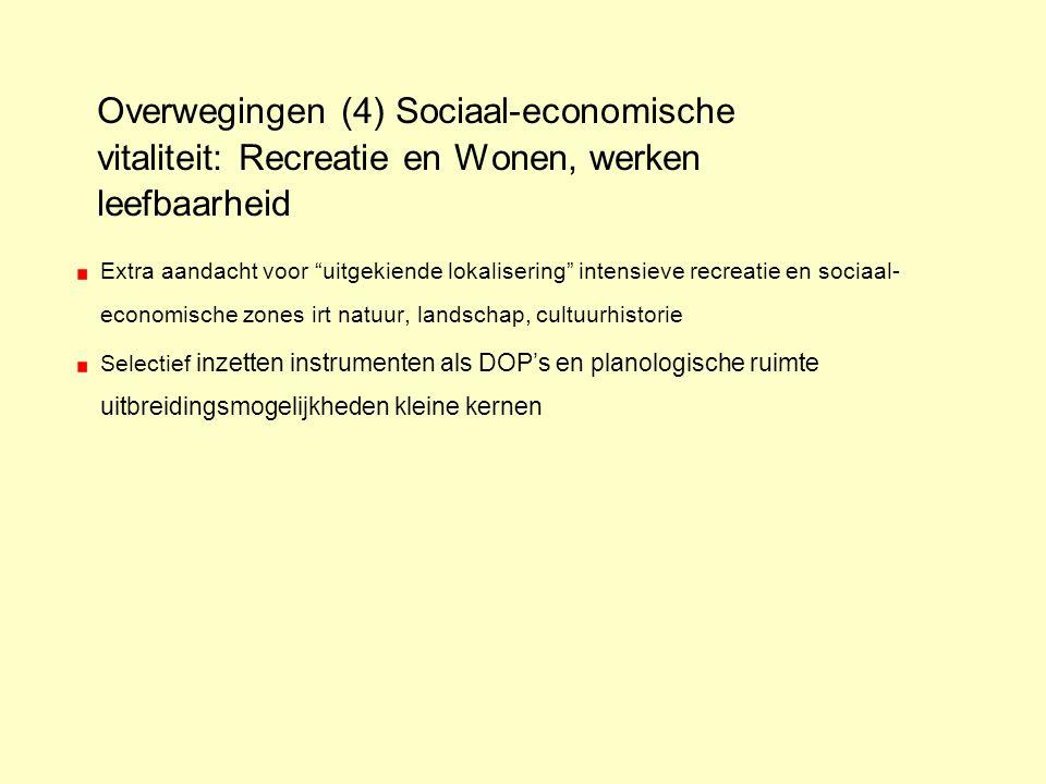 """Overwegingen (4) Sociaal-economische vitaliteit: Recreatie en Wonen, werken leefbaarheid Extra aandacht voor """"uitgekiende lokalisering"""" intensieve rec"""
