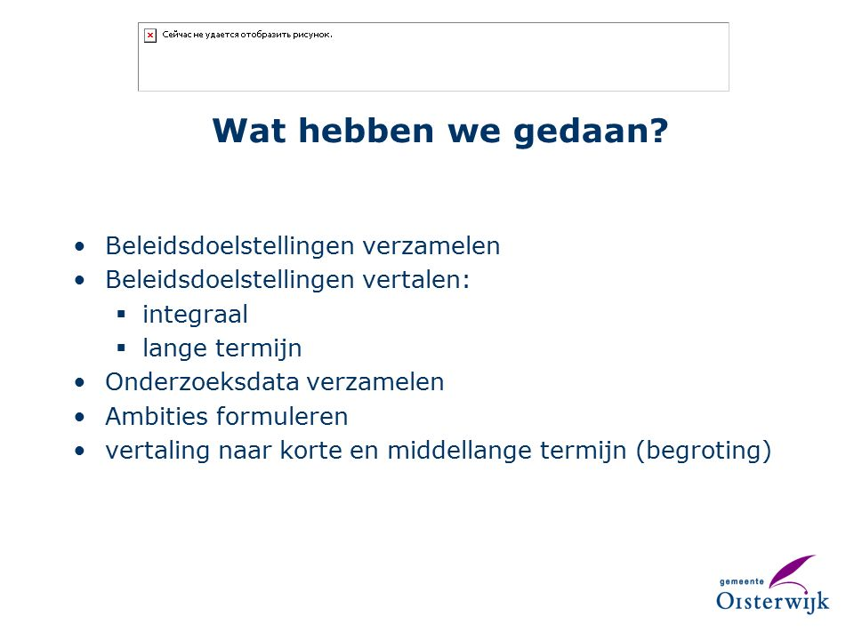 Wat hebben we gedaan? Beleidsdoelstellingen verzamelen Beleidsdoelstellingen vertalen:  integraal  lange termijn Onderzoeksdata verzamelen Ambities