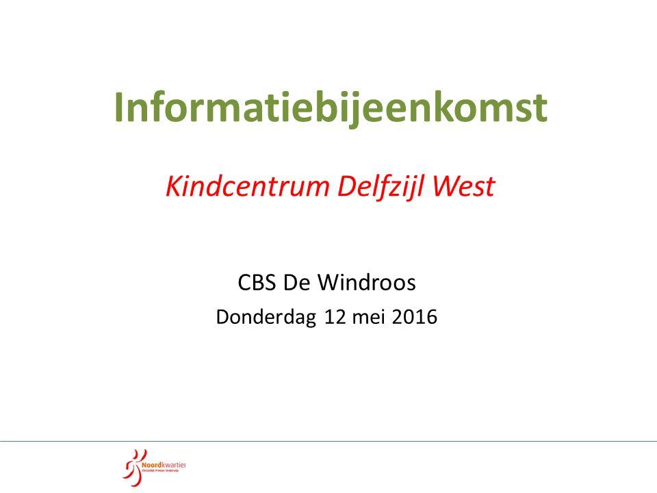 Informatiebijeenkomst Kindcentrum Delfzijl West CBS De Windroos Donderdag 12 mei 2016
